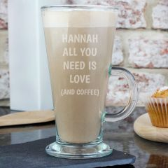 Personalised All You Need Is Love & Coffee Latte Glass